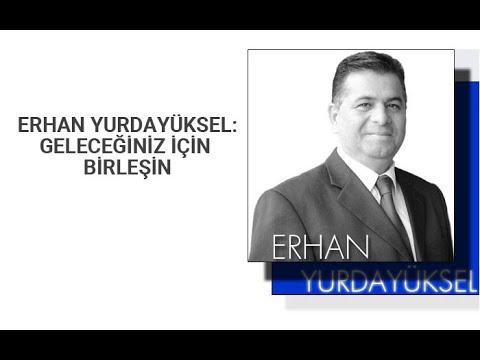 """Erhan Yurdayüksel: """"Geleceğiniz için Birleşin"""""""